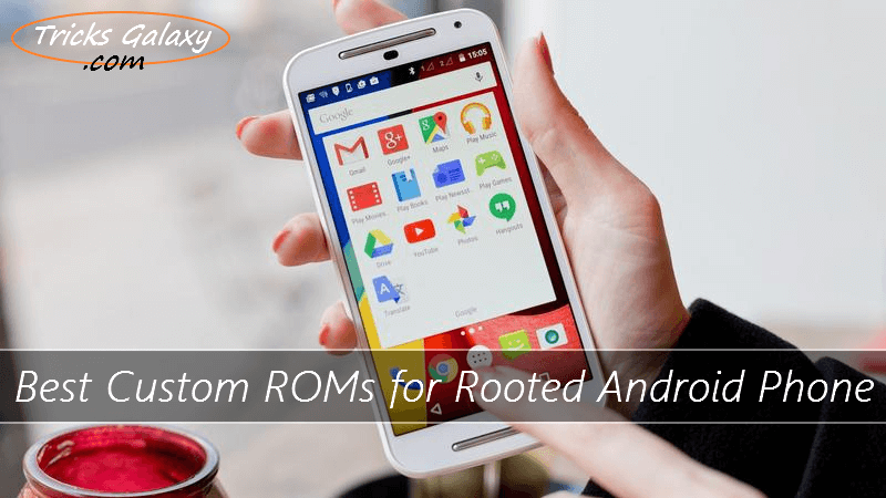 Best Custom ROMs for Rooted Android Smartphone