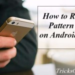 How to Remove Pattern Lock on Android Phone 2015 (2 Methods)