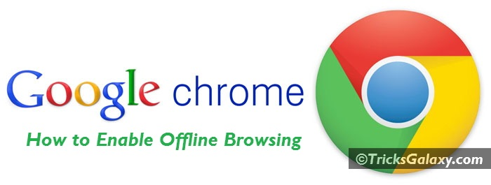 How to Enable Offline Browsing in Google Chrome to Use Without Internet