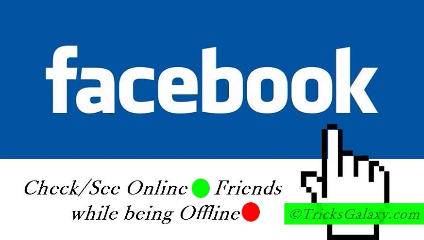 How to Check Online Friends on Facebook being Offline : 2017 Edition
