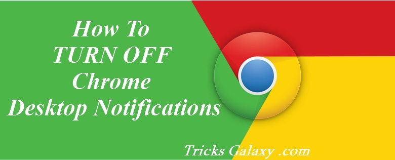 How To TURN OFF Chrome Desktop Notifications