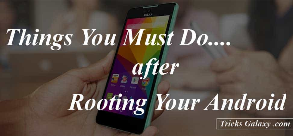 Things To Do After Rooting Your Android