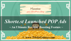 Shorte.st Launched POP Ads Revenue Boosting Feature
