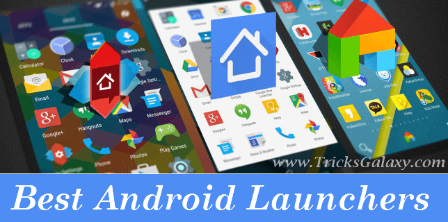 Best Android Launcher of 2017 Makes Android Faster & Better Battery Life