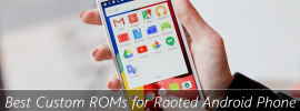 Best Custom ROMs for Rooted Android Smartphones