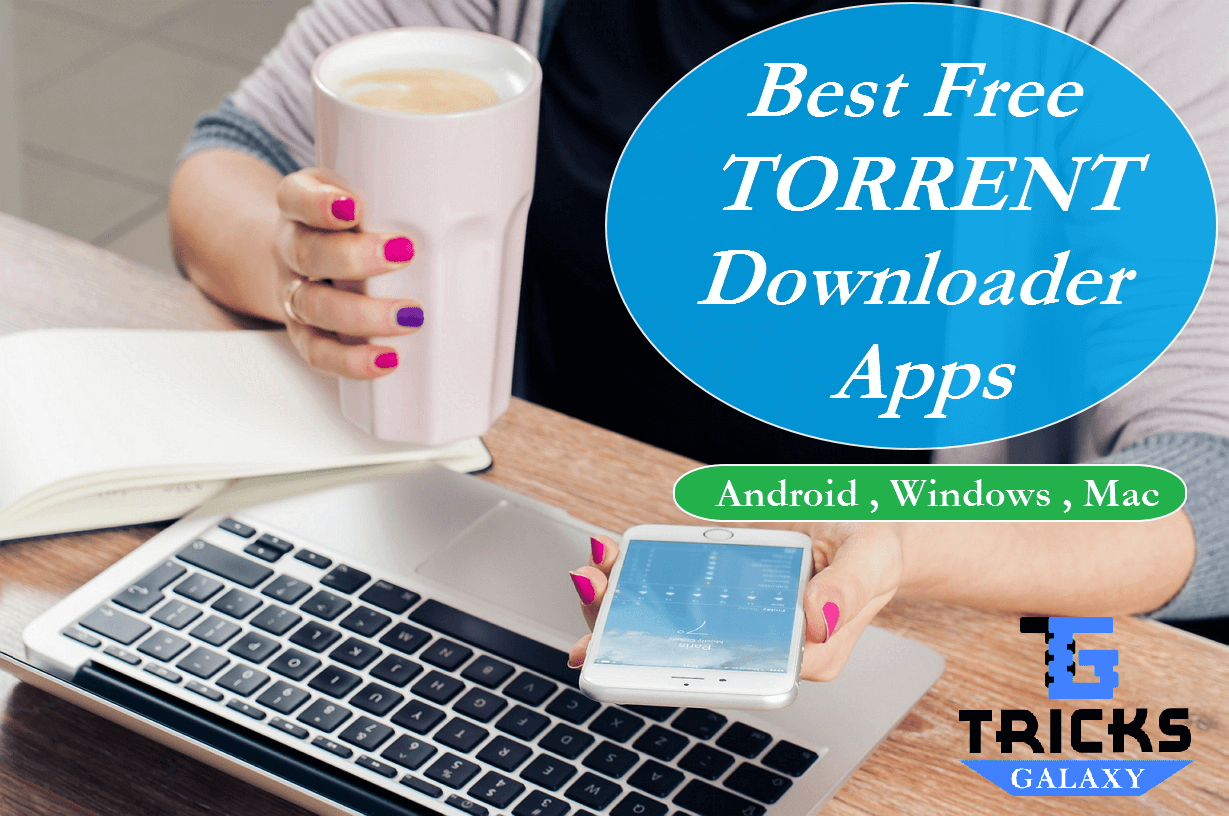 10 Best Torrent Downloader App for Android, Mac, Windows [2018 Edition*]