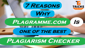 7 Reasons Why Plagramme.com is Best Plagiarism Checking Software