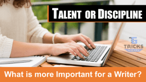 What is more Important for a Writer – Talent or Discipline?