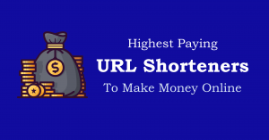 Highest Paying URL Shhorteners to Make Money Online