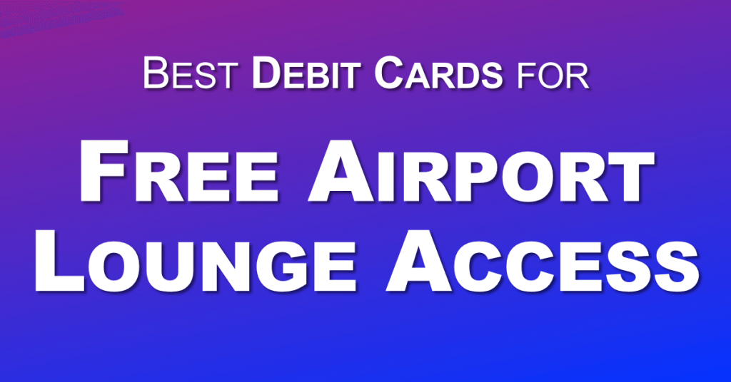 Best Debit Card for Free Airport Lounge Access